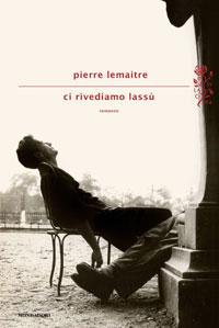 'Ci rivediamo lassù', di Pierre Lemaitre